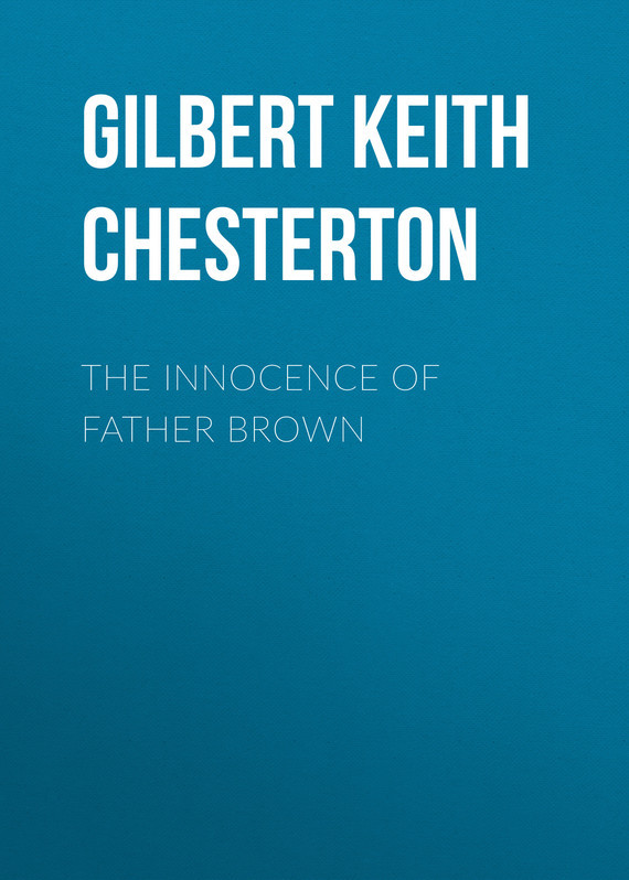 Gilbert Keith Chesterton The Innocence of Father Brown gilbert keith chesterton the wisdom of father brown