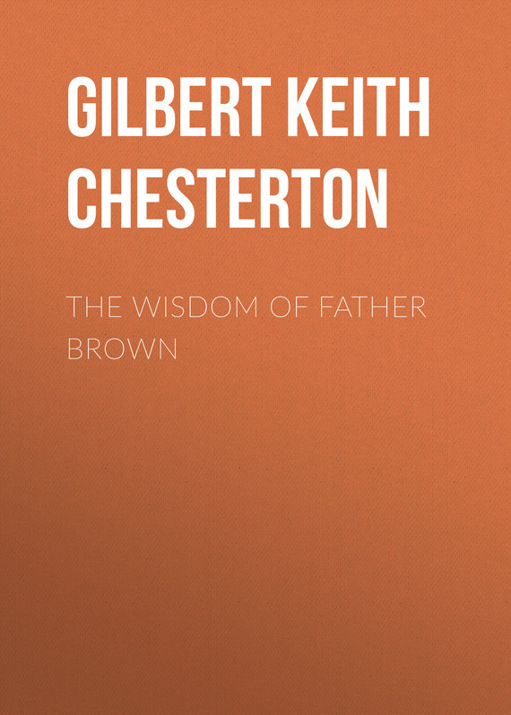 Gilbert Keith Chesterton The Wisdom of Father Brown gilbert keith chesterton the wisdom of father brown
