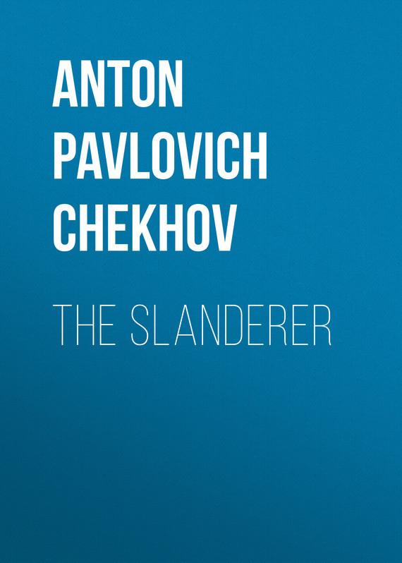 Anton Pavlovich Chekhov The Slanderer anton chekhov s plays