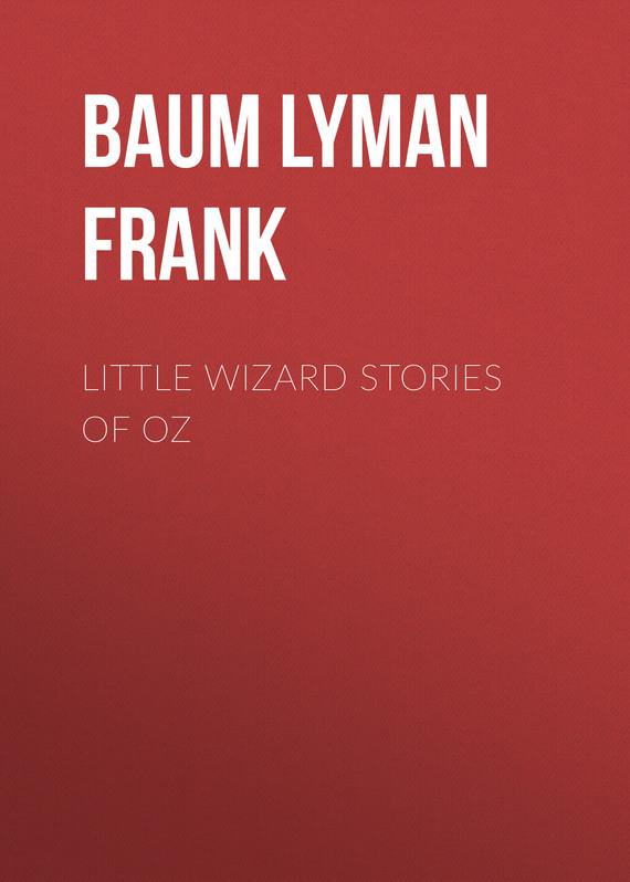 Baum Lyman Frank Little Wizard Stories of Oz baum lyman frank the marvelous land of oz