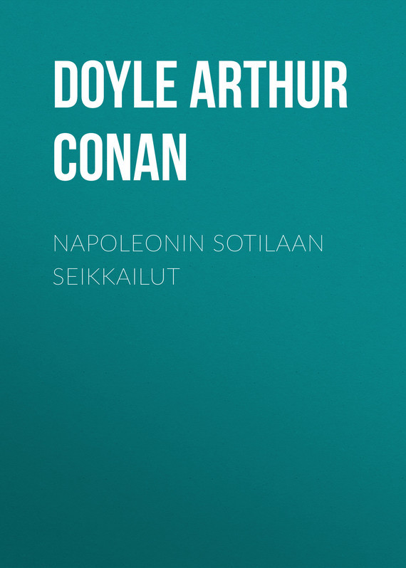 Doyle Arthur Conan Napoleonin sotilaan seikkailut arthur conan doyle through the magic door isbn 978 5 521 07201 9