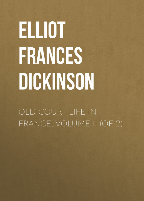 Elliot Frances Minto Dickinson Old Court Life in France, Volume II (of 2) knights of sidonia volume 6