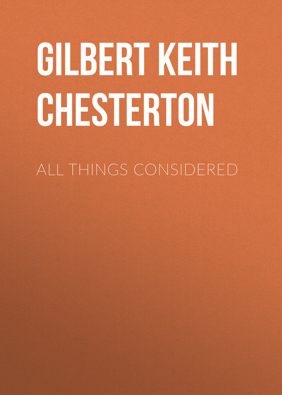 Gilbert Keith Chesterton All Things Considered all things cease to appear