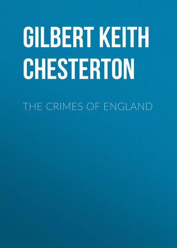 Gilbert Keith Chesterton The Crimes of England gilbert keith chesterton the victorian age in literature