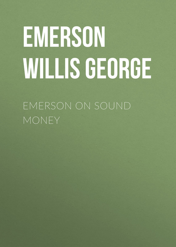 Emerson Willis George Emerson on Sound Money