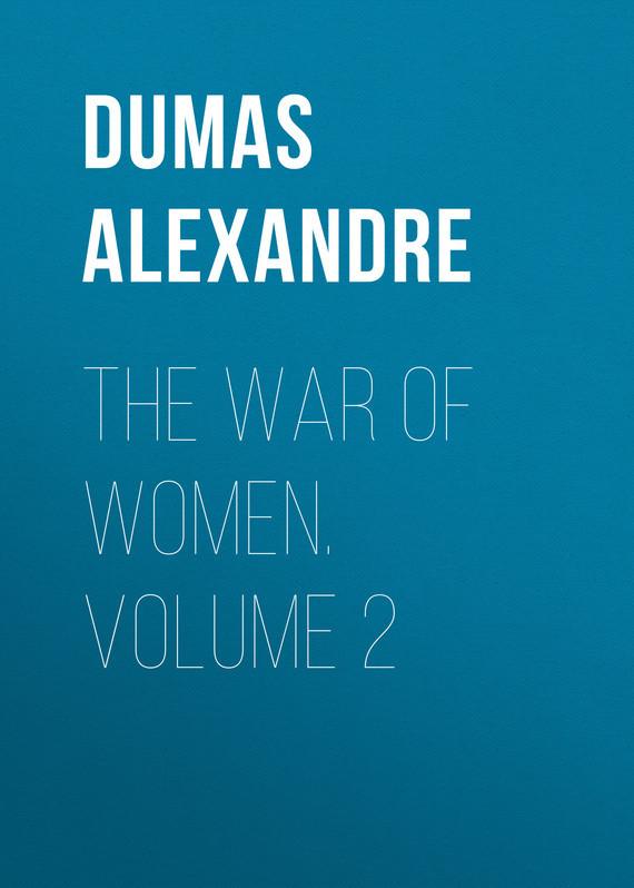 Dumas Alexandre The War of Women. Volume 2 the misbegotten war volume ii