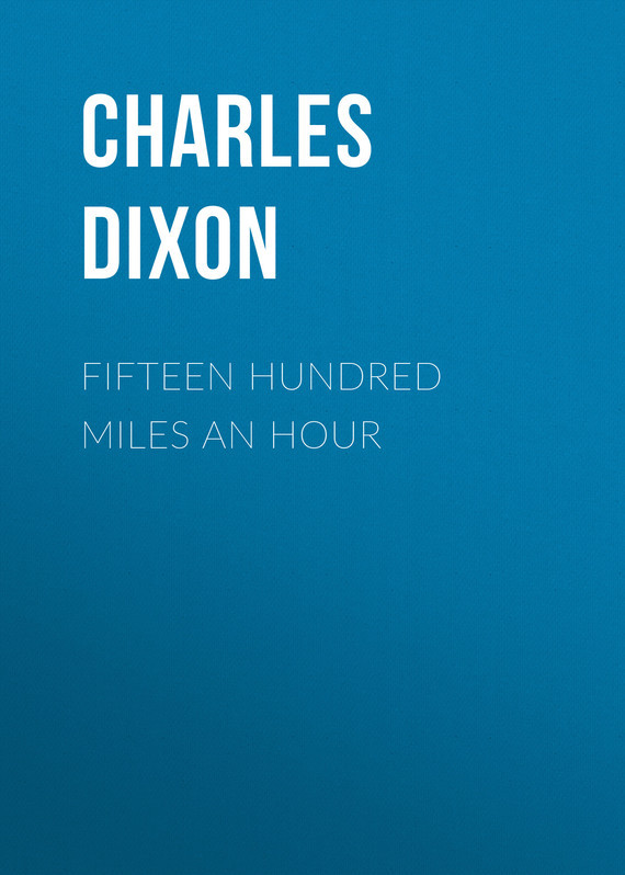 Charles Dixon Fifteen Hundred Miles An Hour