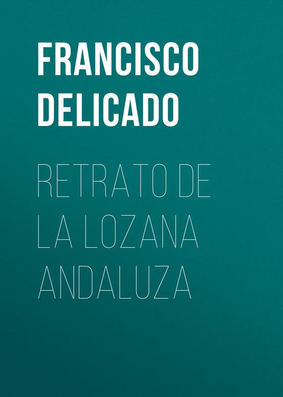 Francisco Delicado Retrato de la Lozana Andaluza платье lozana paris lozana paris lo043ewbjjg8