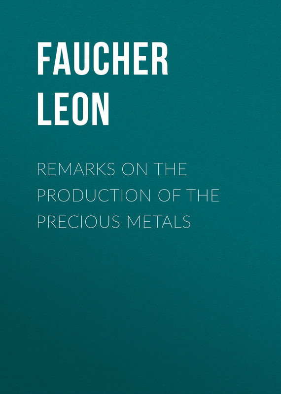 Faucher Leon Remarks on the production of the precious metals