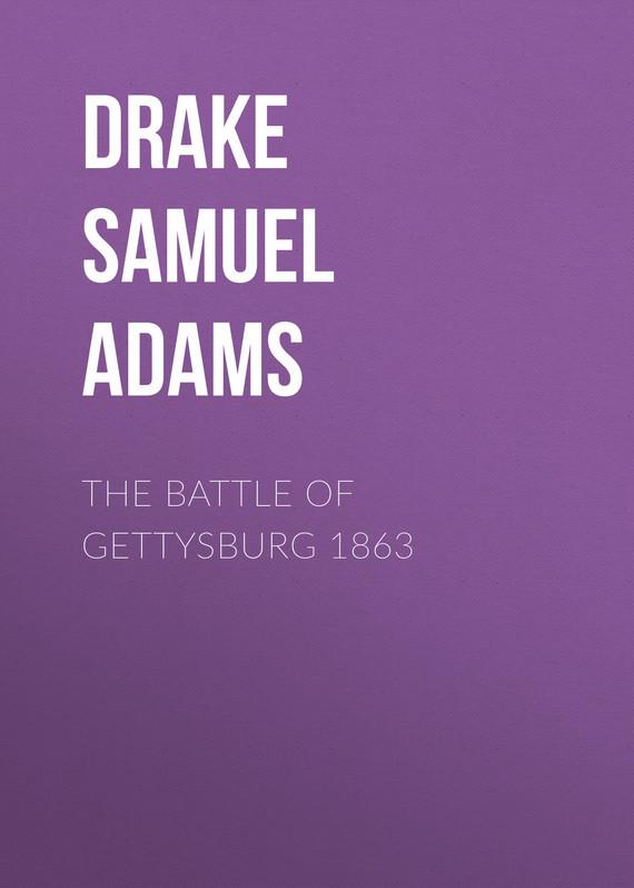 Drake Samuel Adams The Battle of Gettysburg 1863 drake samuel adams the young vigilantes a story of california life in the fifties