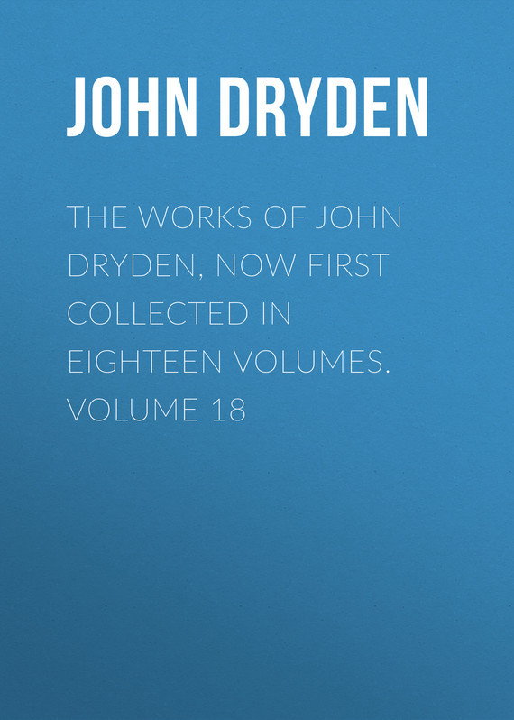 John Dryden The Works of John Dryden, now first collected in eighteen volumes. Volume 18 collected works of oscar wilde hb
