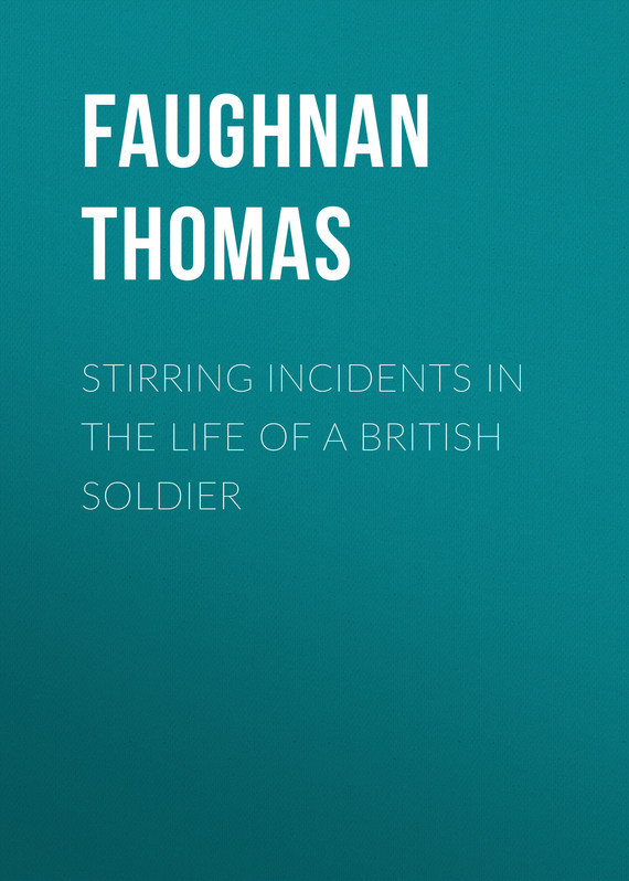 Faughnan Thomas Stirring Incidents In The Life of a British Soldier incidents