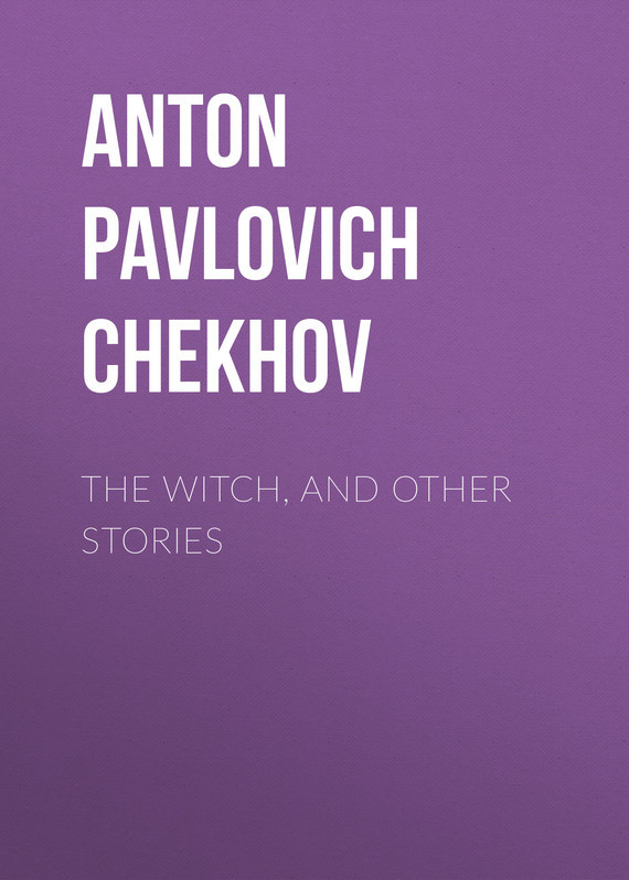 Anton Pavlovich Chekhov The Witch, and Other Stories other stories and other stories