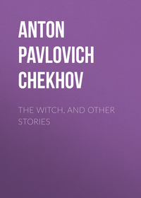 Anton Pavlovich Chekhov - The Witch, and Other Stories