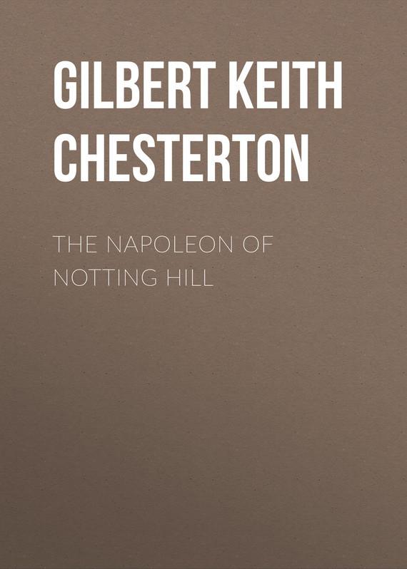 Gilbert Keith Chesterton The Napoleon of Notting Hill gilbert keith chesterton the victorian age in literature