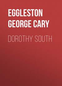 Eggleston George Cary - Dorothy South