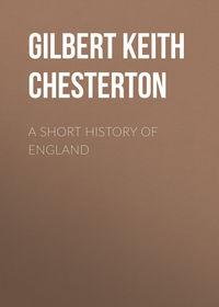Gilbert Keith Chesterton - A Short History of England