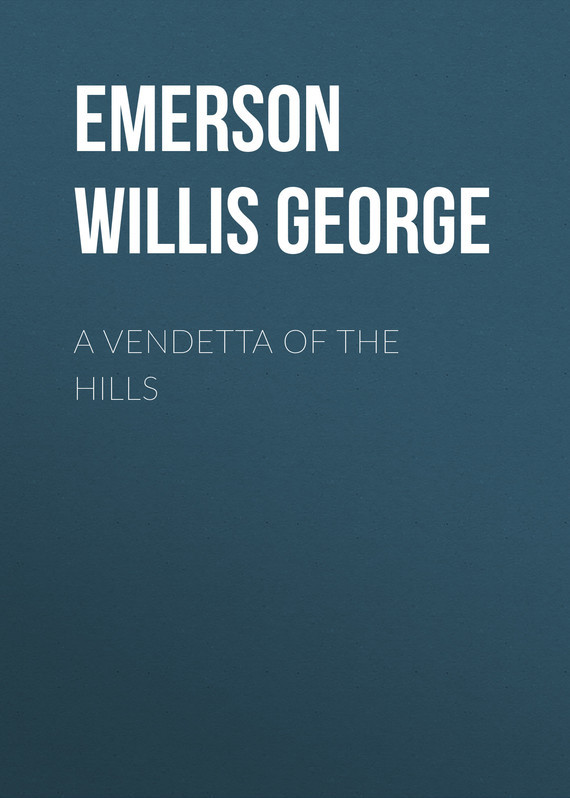Emerson Willis George A Vendetta of the Hills emerson willis george buell hampton