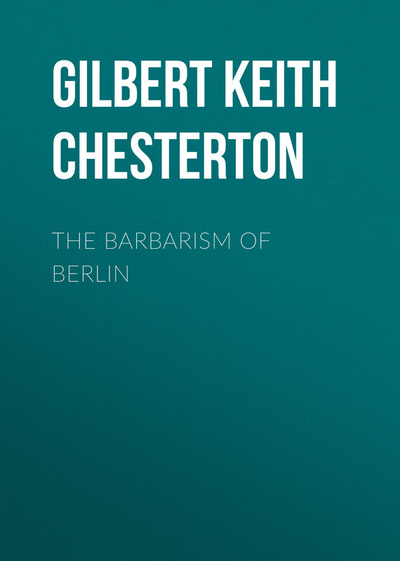 Gilbert Keith Chesterton The Barbarism of Berlin gilbert keith chesterton the wisdom of father brown