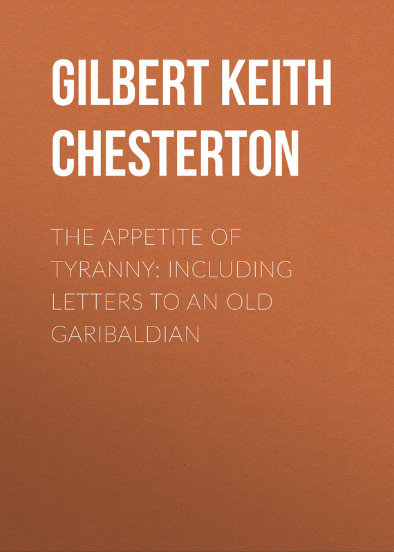 Gilbert Keith Chesterton The Appetite of Tyranny: Including Letters to an Old Garibaldian gilbert keith chesterton the wisdom of father brown