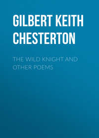Gilbert Keith Chesterton - The Wild Knight and Other Poems