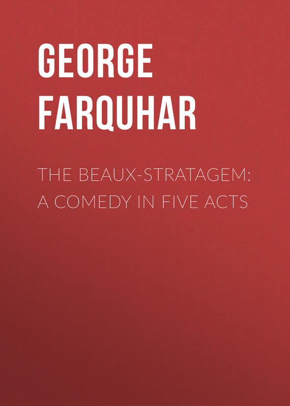 The Beaux-Stratagem: A comedy in five acts