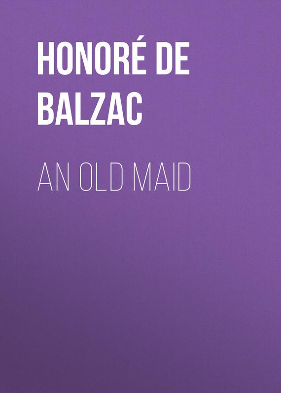 Оноре де Бальзак An Old Maid оноре де бальзак мачеха