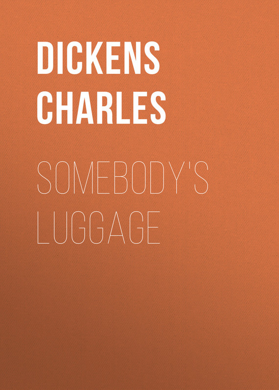 Чарльз Диккенс Somebody's Luggage чарльз диккенс american notes