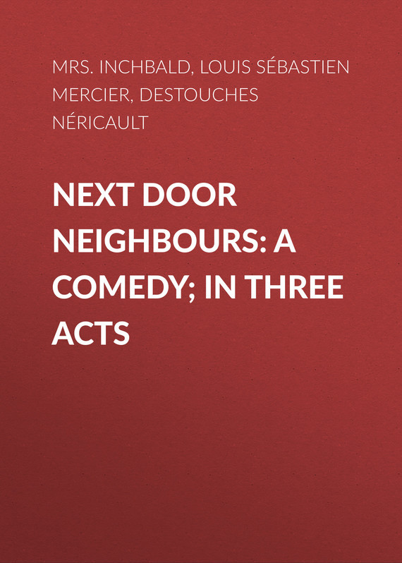 Louis Sébastien Mercier Next Door Neighbours: A Comedy; In Three Acts laura mercier lm 14 7ml