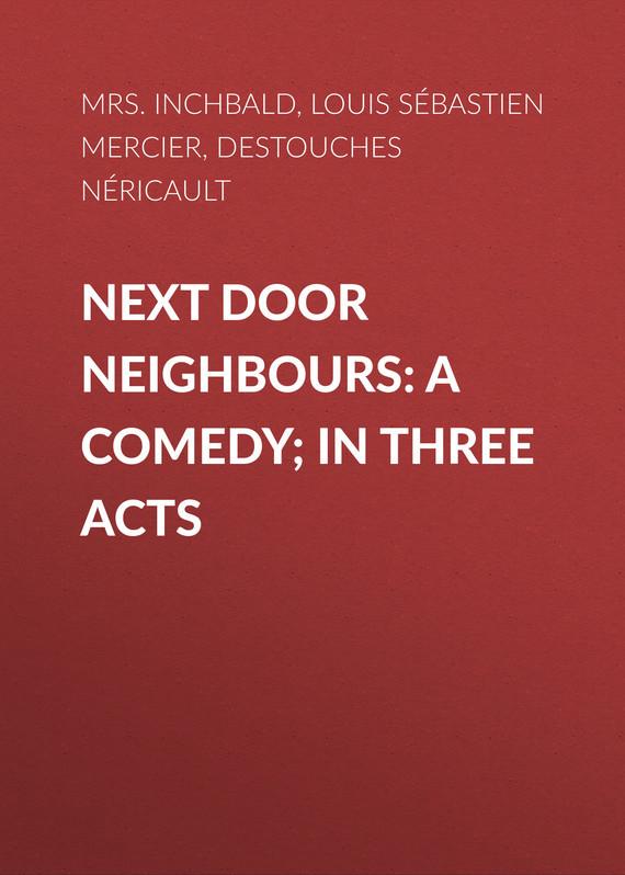 Louis Sébastien Mercier Next Door Neighbours: A Comedy; In Three Acts eunika mercier laurent innovation ecosystems