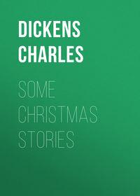 Чарльз Диккенс - Some Christmas Stories
