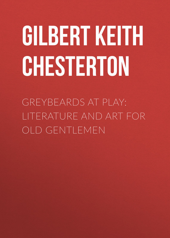 Gilbert Keith Chesterton Greybeards at Play: Literature and Art for Old Gentlemen gilbert keith chesterton the victorian age in literature