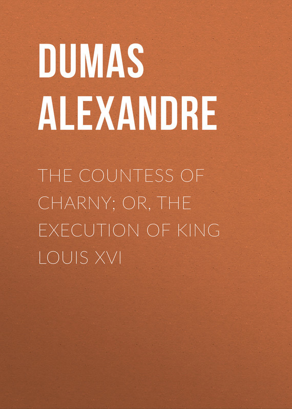 Dumas Alexandre The Countess of Charny; or, The Execution of King Louis XVI the ninth life of louis drax