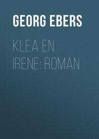 Georg Ebers - Klea en Irene: roman