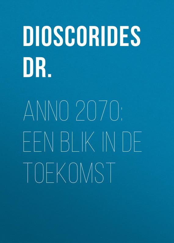 Dioscorides Dr. Anno 2070: Een blik in de toekomst de rucci 3d dr 918