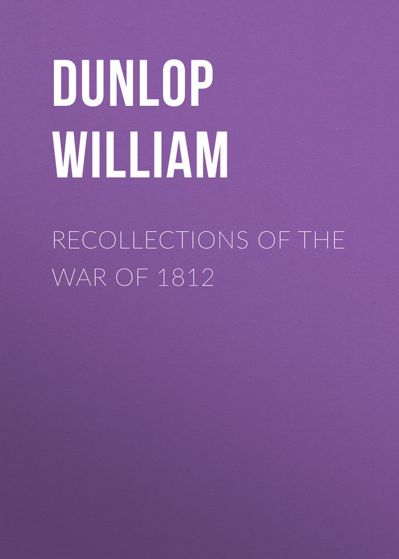 Dunlop William Recollections of the War of 1812 master of war volume 1