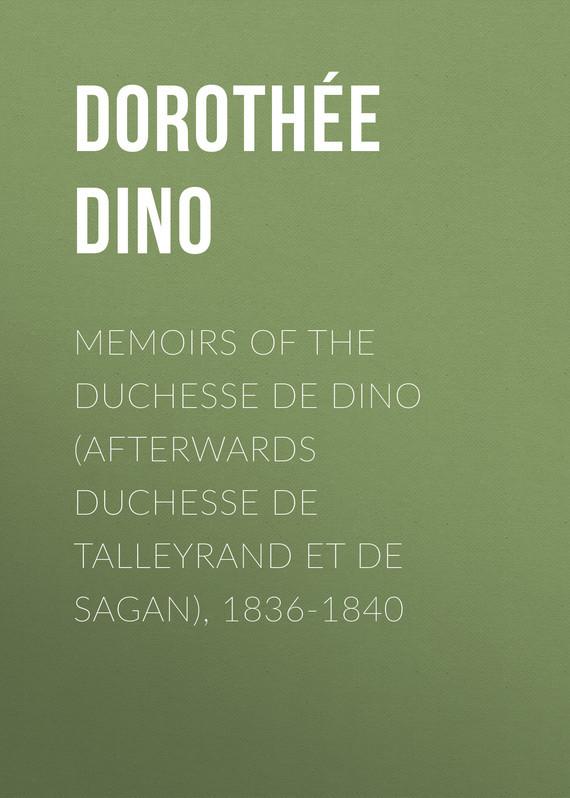 Memoirs of the Duchesse de Dino (Afterwards Duchesse de Talleyrand et de Sagan), 1836-1840