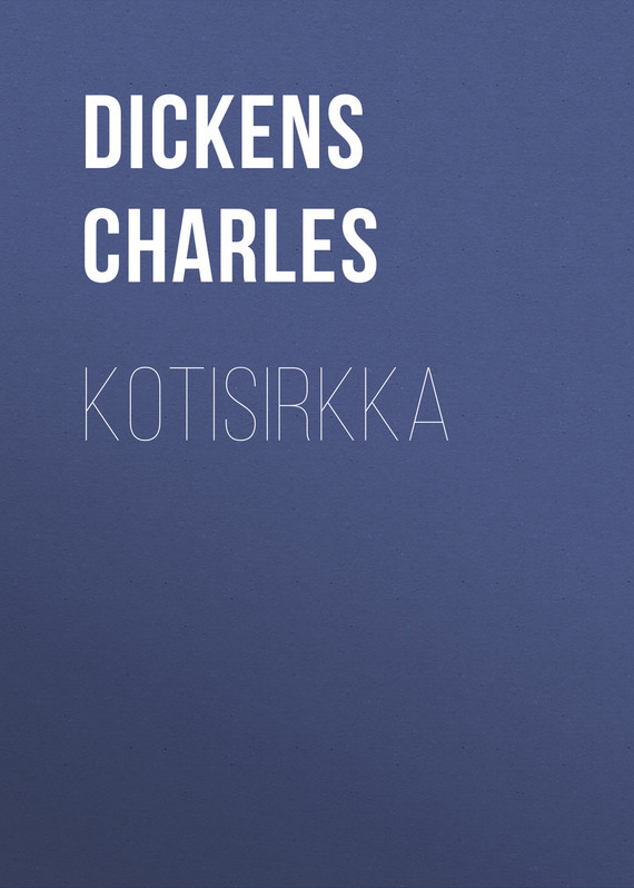 Чарльз Диккенс Kotisirkka чарльз диккенс american notes
