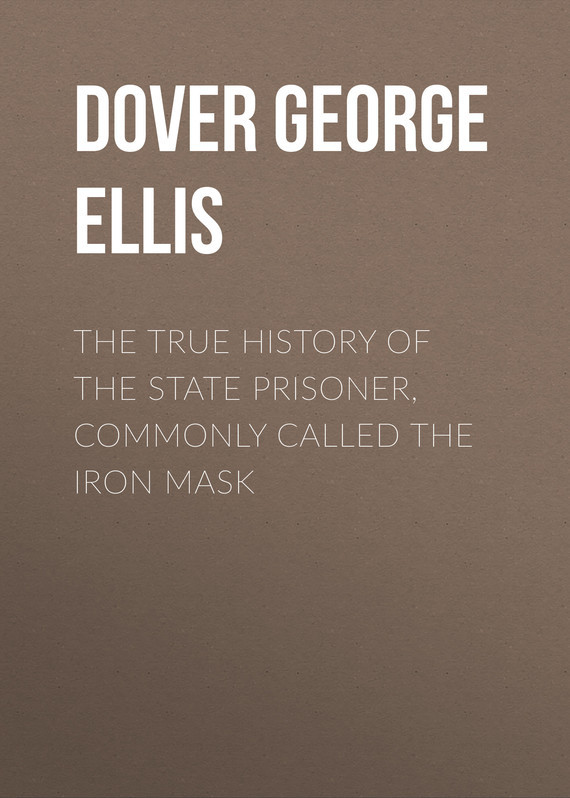 Dover George Agar Ellis The True History of the State Prisoner, commonly called the Iron Mask the prisoner of zenda