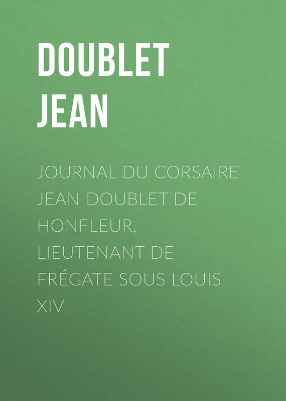 Journal du corsaire Jean Doublet de Honfleur, lieutenant de frégate sous Louis XIV