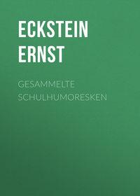 Eckstein Ernst - Gesammelte Schulhumoresken