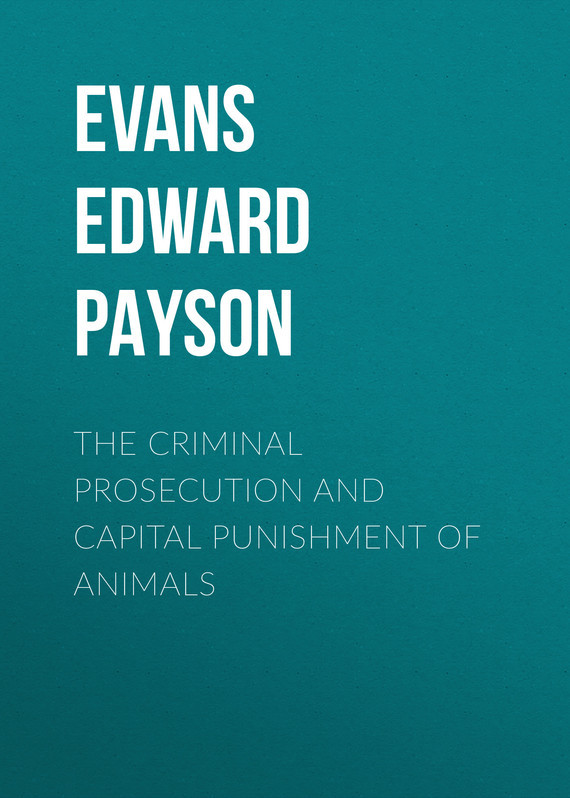 Evans Edward Payson The Criminal Prosecution and Capital Punishment of Animals investigation and prosecution of transnational women trafficking