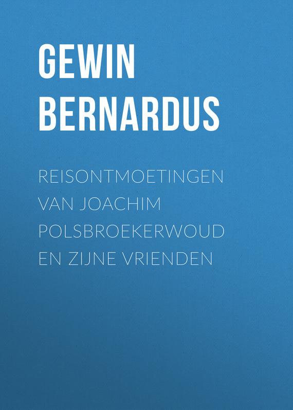 Reisontmoetingen van Joachim Polsbroekerwoud en zijne Vrienden