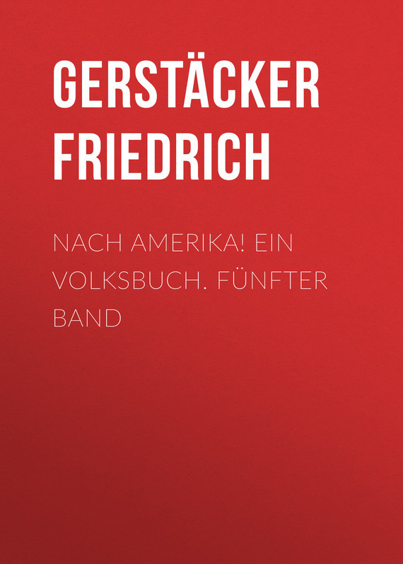 Gerstäcker Friedrich Nach Amerika! Ein Volksbuch. Fünfter Band nach dinner bell
