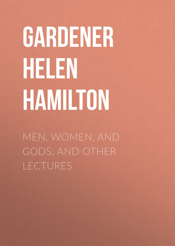 Gardener Helen Hamilton Men, Women, and Gods; and Other Lectures hamilton and hare футболка