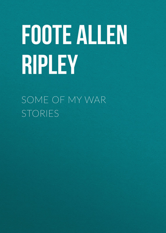 Foote Allen Ripley Some of My War Stories telling stories of war
