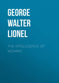 George Walter Lionel - The Intelligence of Woman