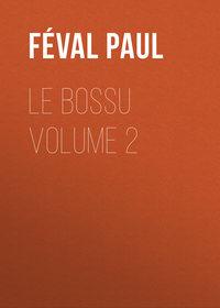 F?val Paul - Le Bossu Volume 2