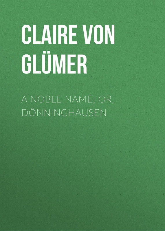 Claire von Glümer A Noble Name; or, Dönninghausen hyperset noble hs6012