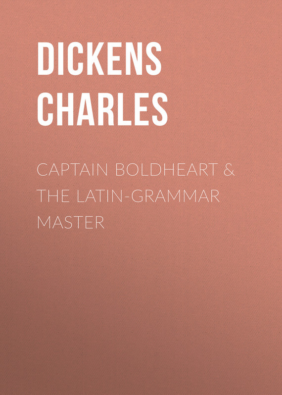 Чарльз Диккенс Captain Boldheart & the Latin-Grammar Master reading latin
